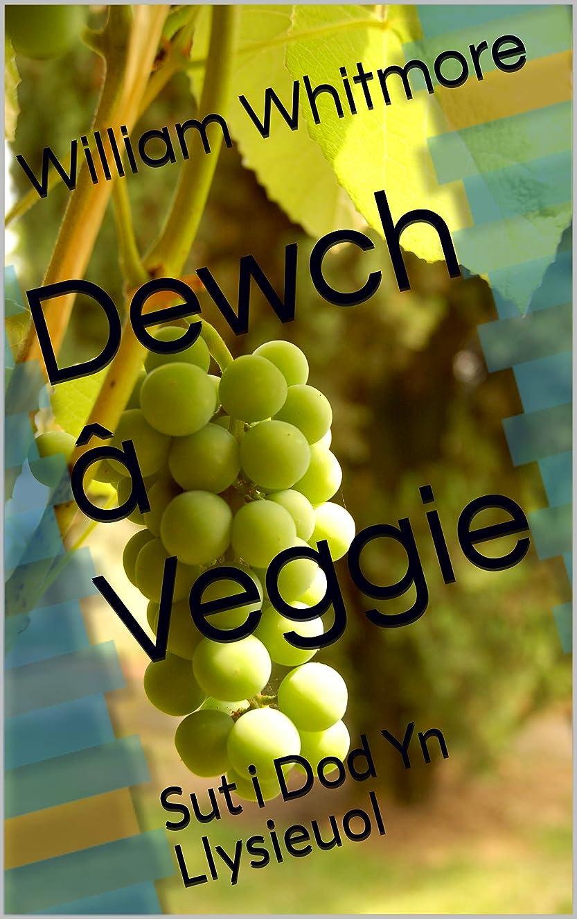 Dewch a Veggie: Sut i Dod Yn Llysieuol (Welsh Edition)