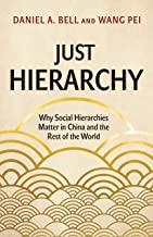 Just Hierarchy: Why Social Hierarchies Matter in China and the Rest of the World (English Edition)