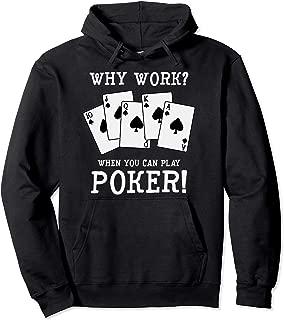 Funny Poker Game Gambler Gambling Poker Encouraging Why Work Pullover Hoodie