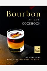 Bourbon Recipes Cookbook: The Refreshing and Vibrant Bourbon Cocktails Kindle Edition