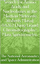 Search for Amino Acids and Nucleobases in the Martian Meteorite Roberts Massif 04262 Using Liquid Chromatography-Mass Spec...