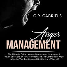 Anger Management: The Ultimate Guide to Anger Management, Learn About Proven Strategies on How to Understand and Control Y...