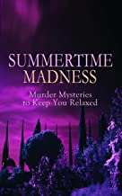 SUMMERTIME MADNESS – Murder Mysteries to Keep You Relaxed: Hercule Poirot Cases, Sherlock Holmes, Father Brown Mysteries, Arsene Lupin, Dr Thorndyke's ... The Four Just Men, The Woman in White…