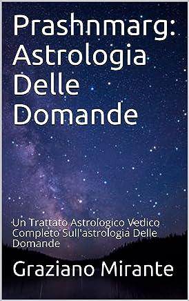 Prashnmarg: Astrologia Delle Domande: Un Trattato Astrologico Vedico Completo Sullastrologia Delle Domande