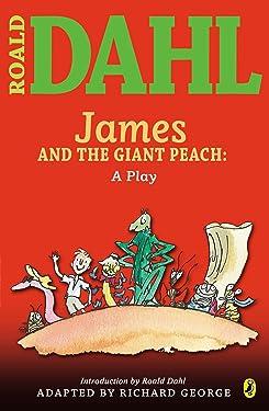 James and the Giant Peach: a Play (Roald Dahl's Classroom Plays)