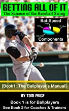 Getting All of It: The Science of the Baseball Swing [Book1 - The Ballplayer's Manual]