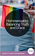 Homosexuality: Balancing Truth and Grace (Today's Christian Woman Study Book 4)