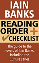 Iain Banks Reading Order and Checklist: The guide to the novels of Iain Banks, including the Culture series