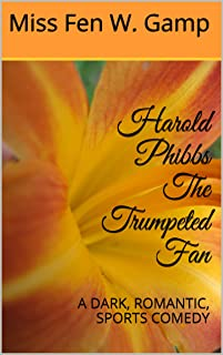 Harold Phibbs The Trumpeted Fan: A DARK, ROMANTIC, SPORTS COMEDY