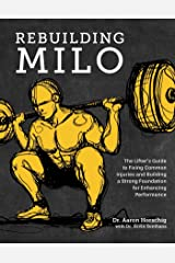 Rebuilding Milo: The Lifter's Guide to Fixing Common Injuries and Building a Strong Foundation for Enhancing Performance (English Edition) Format Kindle