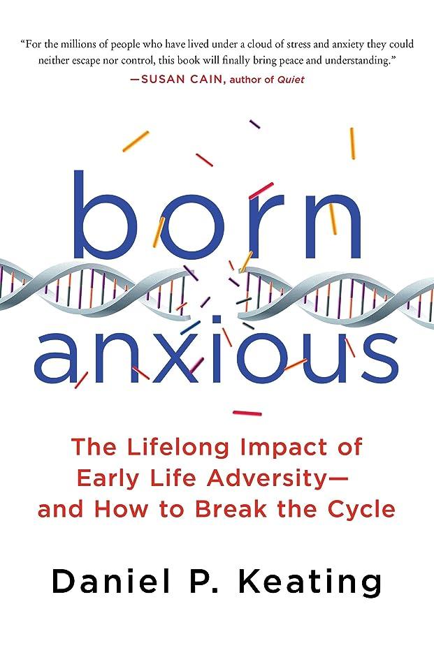 件名禁止するベンチャーBorn Anxious: The Lifelong Impact of Early Life Adversity - and How to Break the Cycle (English Edition)