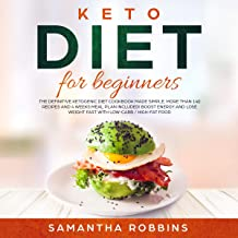 Keto Diet for Beginners: The Definitive Ketogenic Diet Cookbook Made Simple. More than 140 Recipes and 4 Weeks Meal Plan Included! Boost Energy and Lose Weight Fast with Low-Carb / High-Fat Food