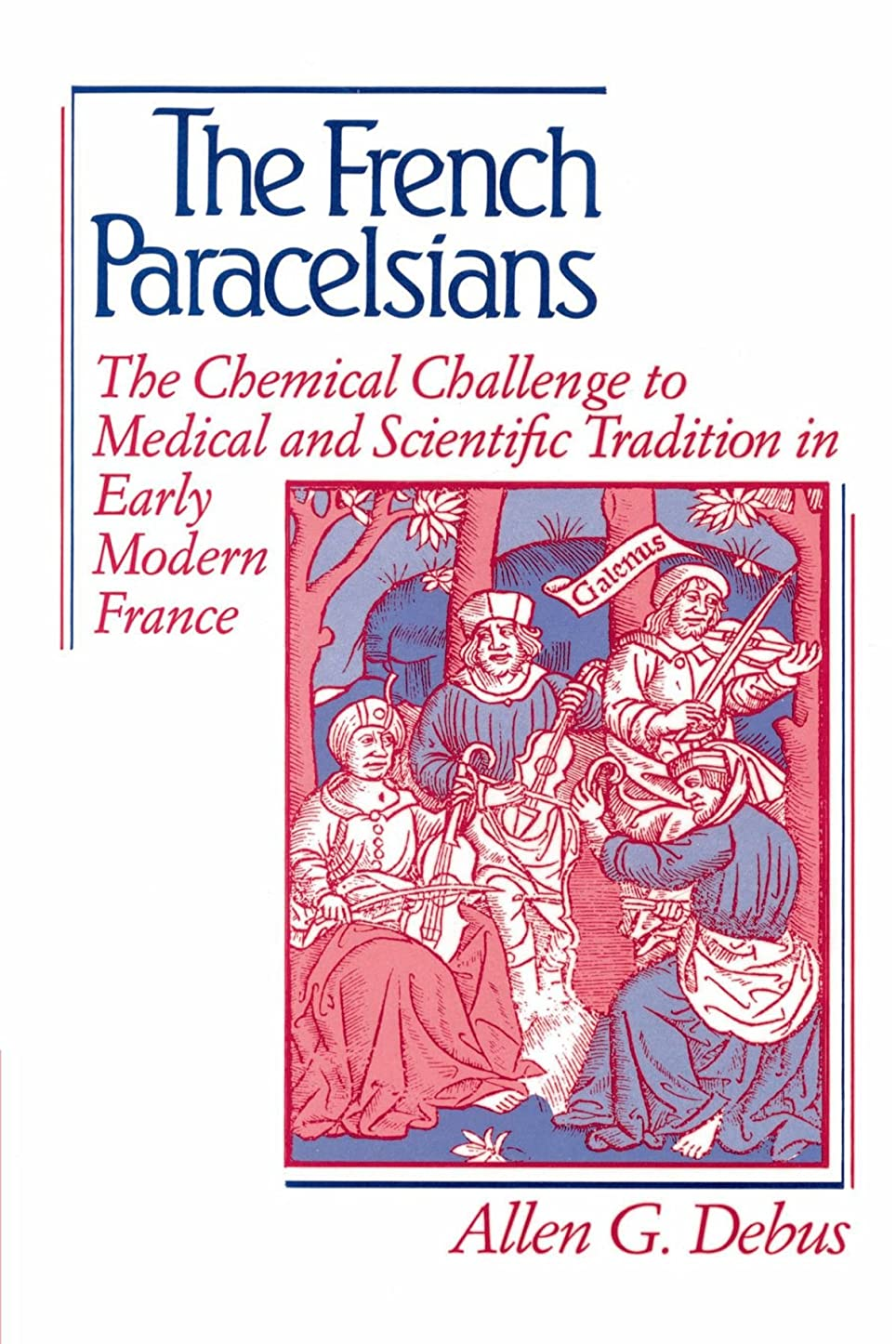 純正構想する成熟したThe French Paracelsians: The Chemical Challenge to Medical and Scientific Tradition in Early Modern France