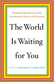 The World Is Waiting for You: Graduation Speeches to Live By from Activists, Writers, and Visionaries (English Edition)