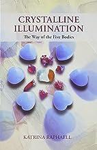 Crystalline Illumination: The Way of the Five Bodies