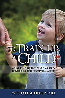 To Train Up a Child: Child Training for the 21st Century