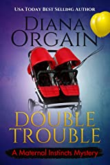 Double Trouble (A new mom turns PI Mystery) (A Maternal Instincts Mystery Book 12) Kindle Edition