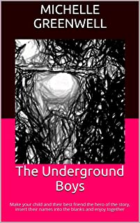 The Underground Boys: Make your child and their best friend the hero of the story, insert their names into the blanks and ...