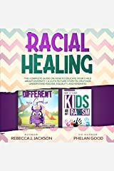 Racial Healing: The Complete Guide on How to Educate your Child about Diversity + A Cute Picture Story to Help Kids understand Equality and Kindness Kindle Edition