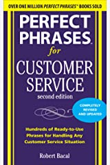 Perfect Phrases for Customer Service, Second Edition: Hundreds of Ready-To-Use Phrases for Handling Any Customer Service Situation (Perfect Phrases Series) Kindle Edition