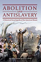 Abolition and Antislavery: A Historical Encyclopedia of the American Mosaic