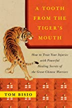 A Tooth from the Tiger's Mouth: How to Treat Your Injuries with Powerful Healing Secrets of the Great Chinese Warrior (Fireside Books (Fireside))