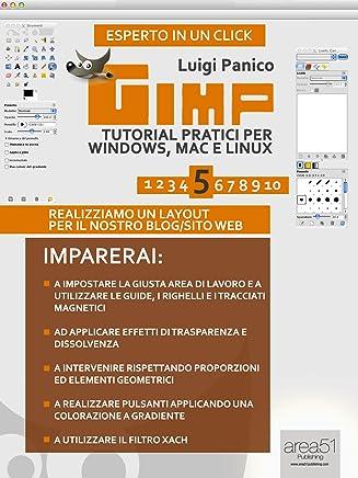 Gimp. Tutorial pratici per Windows, Mac e Linux. Livello 5 (Esperto in un click Vol. 48)