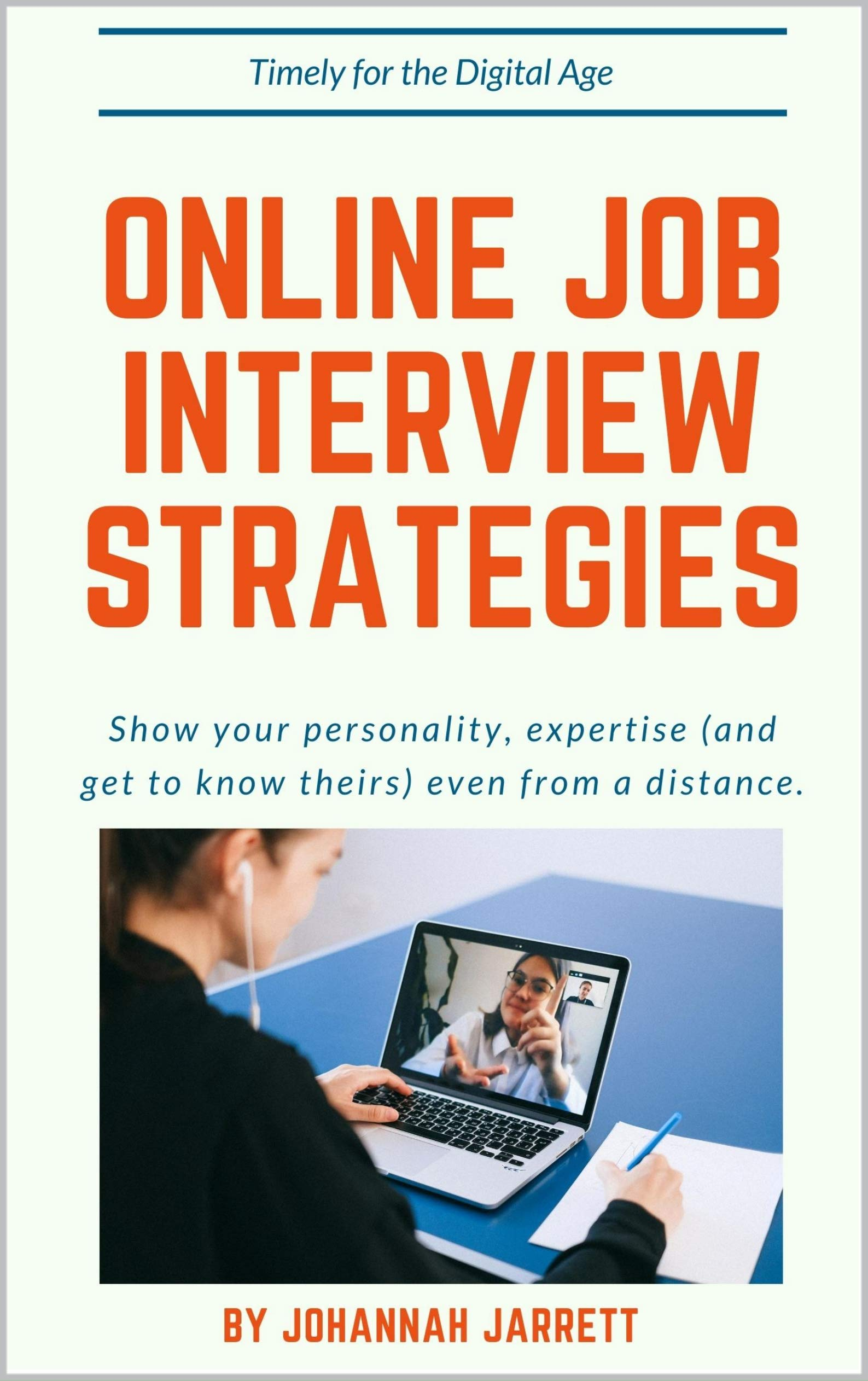 Online Job Interview Strategies : Show Your Personality, Expertise (and Get to Know Theirs) Even from a Distance
