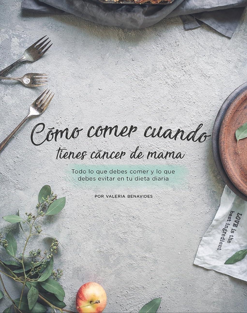 免除する事実上主張?Cómo comer cuando tienes cáncer de mama?: Todo lo que debes comer y lo que debes evitar en tu dieta diaria (Spanish Edition)