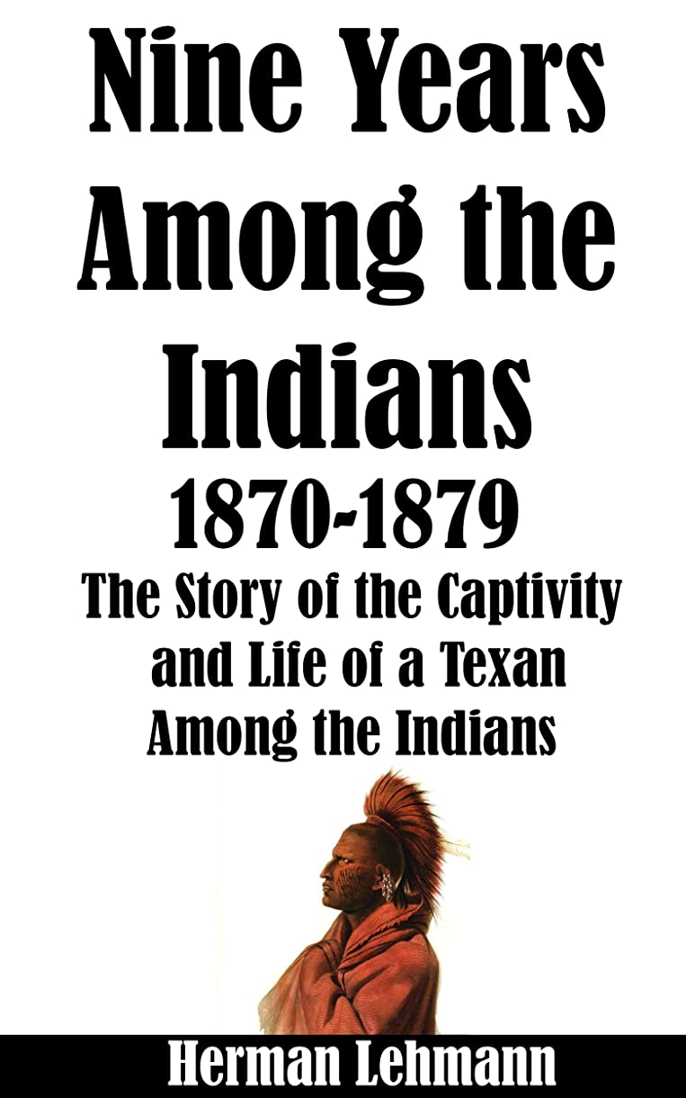 真似る恥ずかしさかき混ぜるNine Years Among the Indians, 1870-1879: The Story of the Captivity and Life of a Texan Among the Indians (Illustrated) (English Edition)