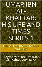 Umar ibn al-Khattab: His Life and Times series 1: Biography of the Umar Ibn Al-Khattab Must Read