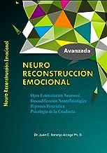 Neuro Reconstrucción Emocional: Hipnosis Heurística  Opto Estimulación Neuronal Descodificación Neurofisiológica Psicología de la conducta (Spanish Edition)