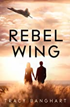 Rebel Wing (Rebel Wing Trilogy, Book 1) (Rebel Wing Series)