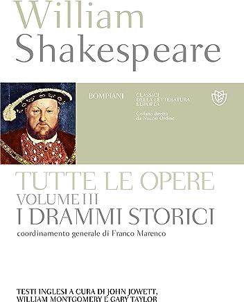 William Shakespeare. Tutte le opere. Vol. III. I drammi storici: testo inglese a fronte