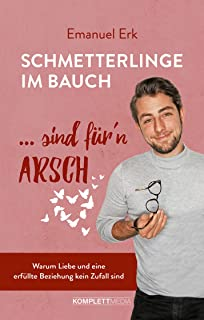 Schmetterlinge im Bauch sind für'n Arsch: Warum Liebe und eine erfüllte Beziehung kein Zufall sind (German Edition)