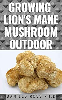 GROWING LION'S MANE MUSHROOM OUTDOOR: Expert guide on Growing Lion's Mane Mushroom Outdoor, including their Cultivation te...
