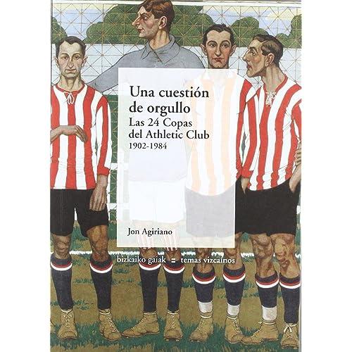 Una Cuestión De Orgullo - Las 24 Copas Del Athletic Club. 1902-1984 ( 74d9215dd5bc6