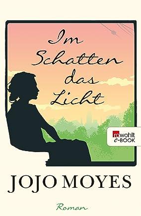 I Schatten das Licht by Jojo Moyes