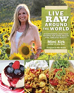 Live Raw Around the World: International Raw Food Recipes for Good Health and Timeless Beauty