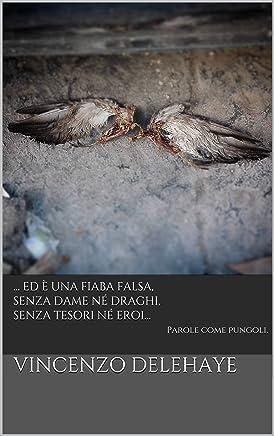 … Ed è una fiaba falsa, senza dame né draghi, senza tesori né eroi…: Parole come pungoli. (Poesia Vol. 1)
