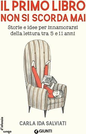 Il primo libro non si scorda mai: Storie e idee per innamorarsi della letteratura tra 5 e 11 anni