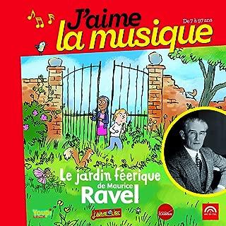 J'aime la musique: Le jardin féerique de Maurice Ravel (de 7 à 97 ans)