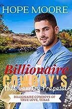 Billionaire Cowboy's Hill Country Proposal (Billionaire Cowboys of True Love, Texas Book 3)