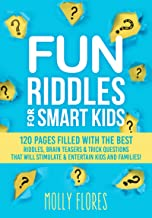 Fun Riddles for Smart Kids: 120 Pages Filled With The Best Riddles, Brain Teasers and Trick Questions That Will Stimulate and Entertain Kids and Families! (Game Book Gift Ideas)