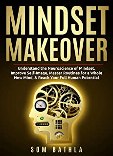 Mindset Makeover: Understand the Neuroscience of Mindset Improve Self-Image Master Routines for a Whole New Mind & Reach your Full Human Potential (Personal Mastery Series Book 1) (English Edition)
