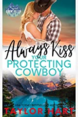 Always Kiss Your Protecting Cowboy: Sweet, Christian Romance (A Taylor Hart Snow Valley Romance Book 3) Kindle Edition