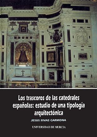 Los trascoros de las catedrales españolas: estudios de una tipología arquitectónica (Colección de arte
