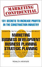 Marketing Confidential: 101 Secrets to Increase Profits in the Construction Industry: Essential Tactics About Marketing, Business Development, Business Planning and Strategic Planning
