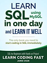 SQL: Learn SQL (using MySQL) in One Day and Learn It Well. SQL for Beginners with Hands-on Project. (Learn Coding Fast with Hands-On Project Book 5) PDF