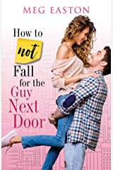 How to Not Fall for the Guy Next Door: A Sweet Romantic Comedy Kindle Edition